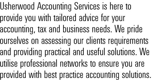 Usherwood Accounting Services is here to provide you with tailored advice for your accounting, tax and business needs. We pride ourselves on assessing our clients requirements and providing practical and useful solutions. We utilise professional networks to ensure you are provided with best practice accounting solutions.